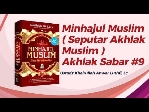 Minhajul Muslim ( Seputar Akhlak Muslim )  - Akhlak Sabar #9  - Ustadz Khairullah, Lc
