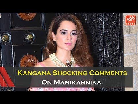 Bollywood Actress Kangana Ranaut Shocking Comments On Manikarnika | YOYO Times