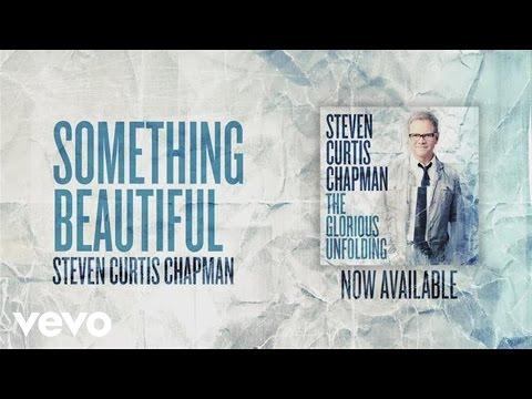 Steven Curtis Chapman - Something Beautiful