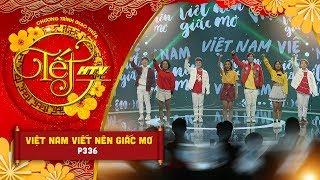 Việt Nam Viết Nên Giấc Mơ - Nhóm P336 | Tết HTV 2019 (Official)