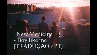 New Medicine - Boy like me [TRADUÇÃO / PT]