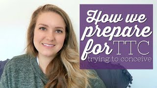 HOW WE PREPARE FOR TTC || TRYING TO CONCEIVE