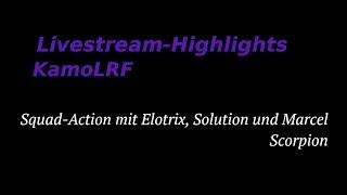 KamoLRF Stream Highlights - SQUAD mit SOLUTION, ELOTRIX & Marcel SCORPION