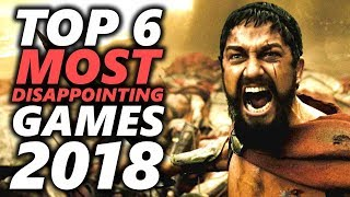 My TOP 6 MOST DISAPPOINTING Games of 2018