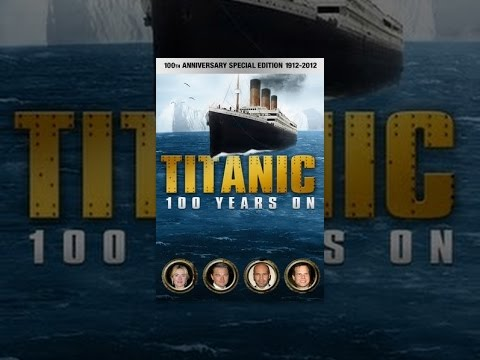 Titanic: 100 Years On video