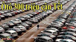 Ôtô 300 triệu cận Tết