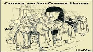 Catholic and Anti-Catholic History | Various | Christianity - Other, Modern | Audio Book | English