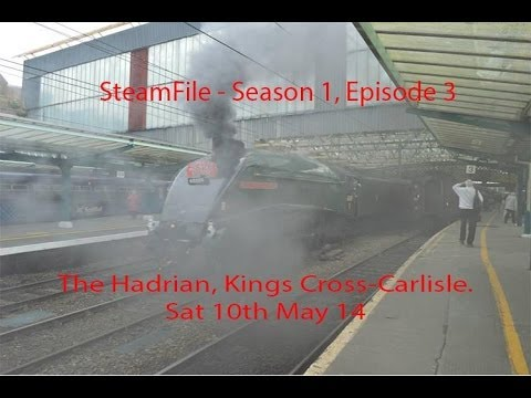 SteamFile - S1 EP3. LNER 60009 Union of South Africa, The Hadrian, Kings X-Carlisle. 10/5/14
