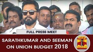Sarathkumar and Seeman's Joint Press Meet on UNION BUDGET 2018 | Thanthi Tv