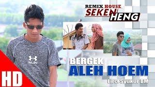 BERGEK - ALEH HOEM  ( House Mix Bergek SEKEN HENG ) HD Video Quality 2017