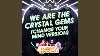 We Are the Crystal Gems (Change Your Mind Version)