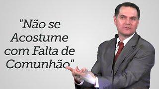 """""""Não se Acostume com Falta de Comunhão"""" - Sérgio Lima"""