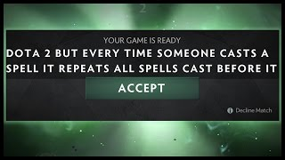 Dota 2 but Every Time Someone Casts A Spell It Repeats All Spells Cast Before It