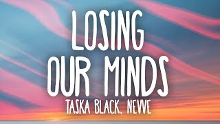 Taska Black - Losing Our Minds (Lyrics) Ft. Nevve