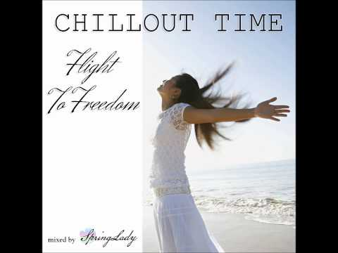 The best chillout - Flight To Freedom (mixed by SpringLady) Music Videos