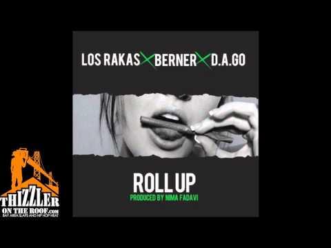 Los Rakas ft Berner, & DAGO  Roll Up Prod  Nima Fadavi Thizzlercom