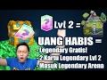 UANG HABIS = LEGENDARY GRATIS + LEGENDARY LVL 2 + MASUK LEGENDARY ARENA!