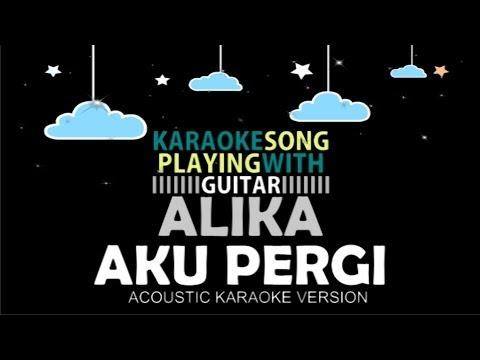 download lagu Alika - Aku Pergi  Acoustic Karaoke Vers gratis