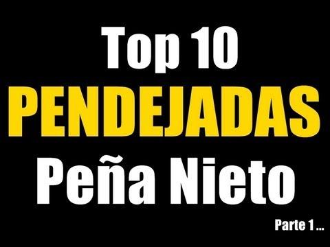 Top 10 Pendejadas Peña Nieto