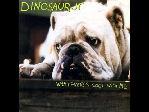 Dinosaur Jr - Whatevers Cool With Me