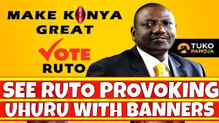 William Ruto Provoking Uhuru Kenyatta by Printing Campaign banners
