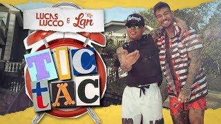 download lagu Lucas Lucco E Mc Lan - Tic Tac Tá gratis