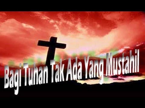 Lagu Rohani Kristen - Bagi Tuhan Tidak Ada Yang Mustahil video