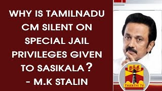 Why is Tamil Nadu CM silent on Special Jail Privileges given to Sasikala?? - M.K Stalin