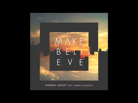 Darren Ashley - Make Believe feat. Vandal & Juzzthin