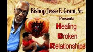 Healing Broken Relationships with Bishop Jesse E. Grant, Sr., Pt 4