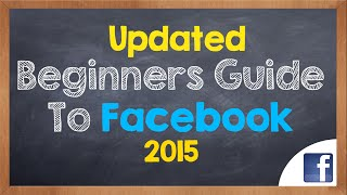 Updated Beginners Guide to Facebook 2015