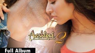 Aashiqui 2 - Aashiqui 2 Songs | Full Album - Aditya Roy Kapur, Shraddha Kapoor