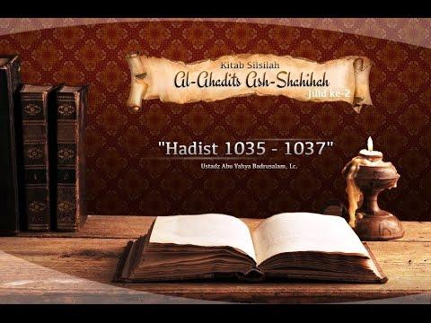 Kajian Hadits: Silsilah Al-Ahadits Ash-Shahihah: Hadits 1035-1037 (Ustadz Abu Yahya Badrusalam, Lc.)