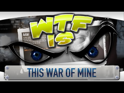 ► WTF Is... -  This War of Mine ?
