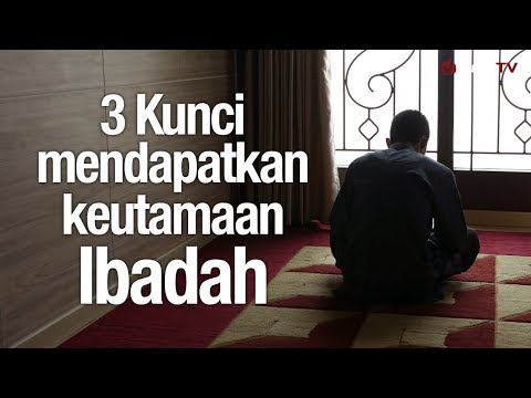 Ceramah Agama: 3 Kunci Mendapatkan Keutamaan Ibadah – Ustadz Abdullah Taslim, MA.