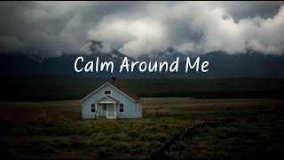Calm Around Me Beautiful Chill Mix