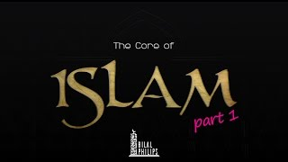 The Core of Islam – Dr. Bilal Philips – Part 1