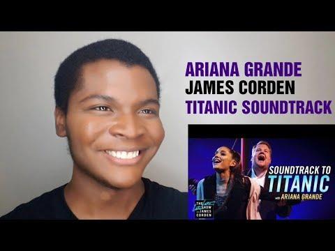 "ARIANA GRANDE & JAMES CORDEN - Soundtrack To ""Titanic"" (REACTION) #1"