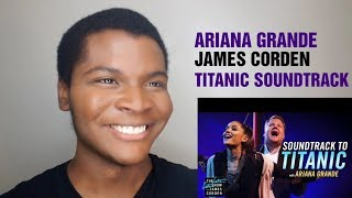 "ARIANA GRANDE & JAMES CORDEN - Soundtrack To ""Titanic"" (REACTION)"