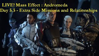 LIVE! Mass Effect : Andromeda - Day 5.5 - Extra Side Missions and Relationships