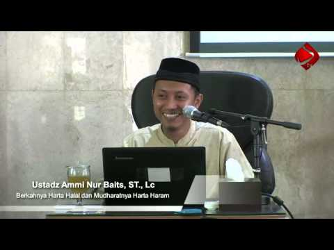 Berkahnya Harta Halal Dan Mudharatnya Harta Haram - Ustadz Ammi Nur Baits, ST., Lc