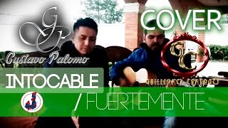 INTOCABLE - FUERTEMENTE // (COVER) GUSTAVO FEAT GUILLERMO