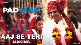 Aaj Se Teri - Making|Padman|Akshay Kumar & Radhika Apte|Arijit Singh|Amit Trivedi|Kausar Munir