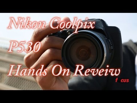 Nikon Coolpix P530 Hands on Review