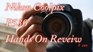 Nikon Coolpix P530 Hands-On Review – Focus Camera
