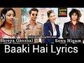 Baaki Hai Sonu Nigam Lyrics Nargis Fakhri Shreya Ghoshal 5 Weddings mp3