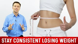 How to Stay Consistant with Losing Weight