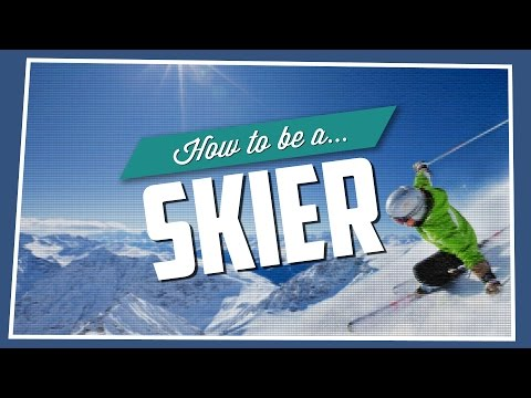 How To Be A Skier