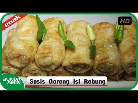 Cara Membuat Sosis Goreng Isi Rebung Resep Snack Jajanan Indonesia Recipes Cooking Bunda Airin