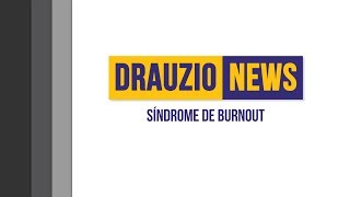 Síndrome de Burnout | Drauzio News #31